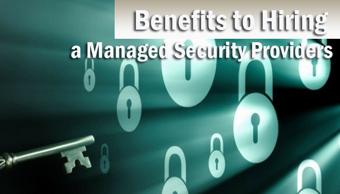 Four Essential Benefits to Hiring a Managed Security Providers