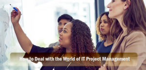 How to Deal with the World of IT Project Management