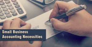Four Small Business Accounting Necessities
